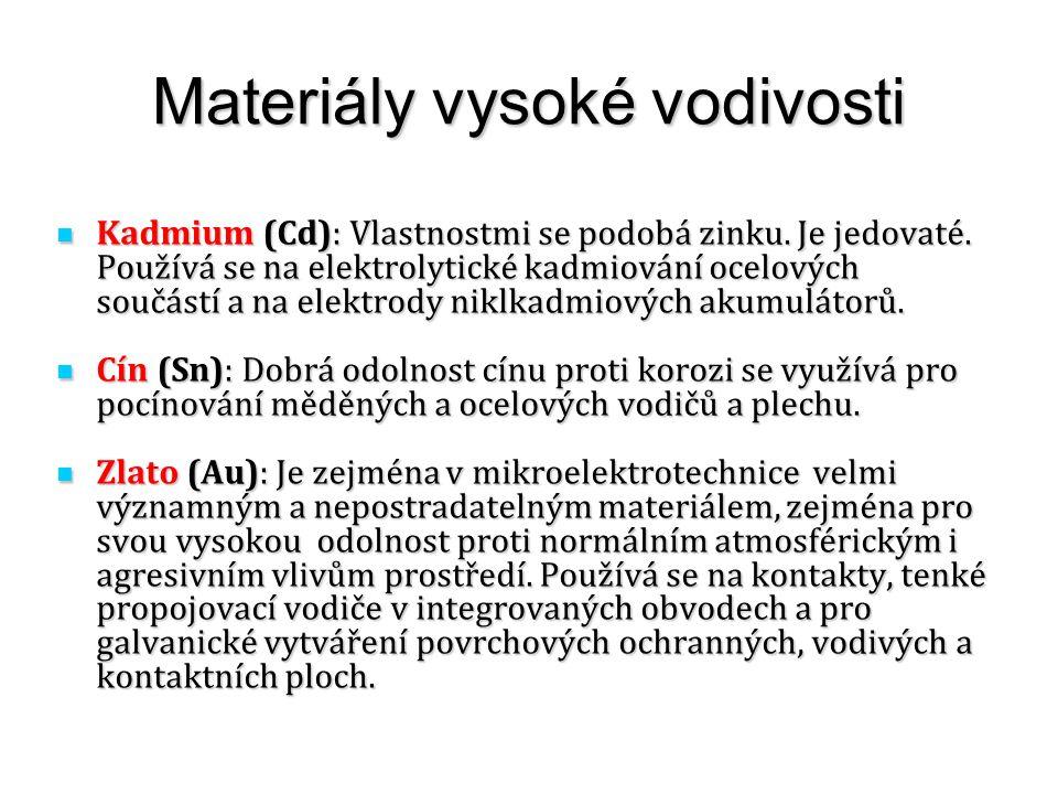 Materiály vysoké vodivosti Kadmium (Cd): Vlastnostmi se podobá zinku. Je jedovaté. Používá se na elektrolytické kadmiování ocelových součástí a na ele