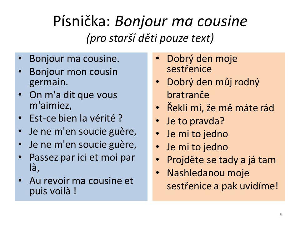 Písnička: Bonjour ma cousine (pro starší děti pouze text) Bonjour ma cousine.