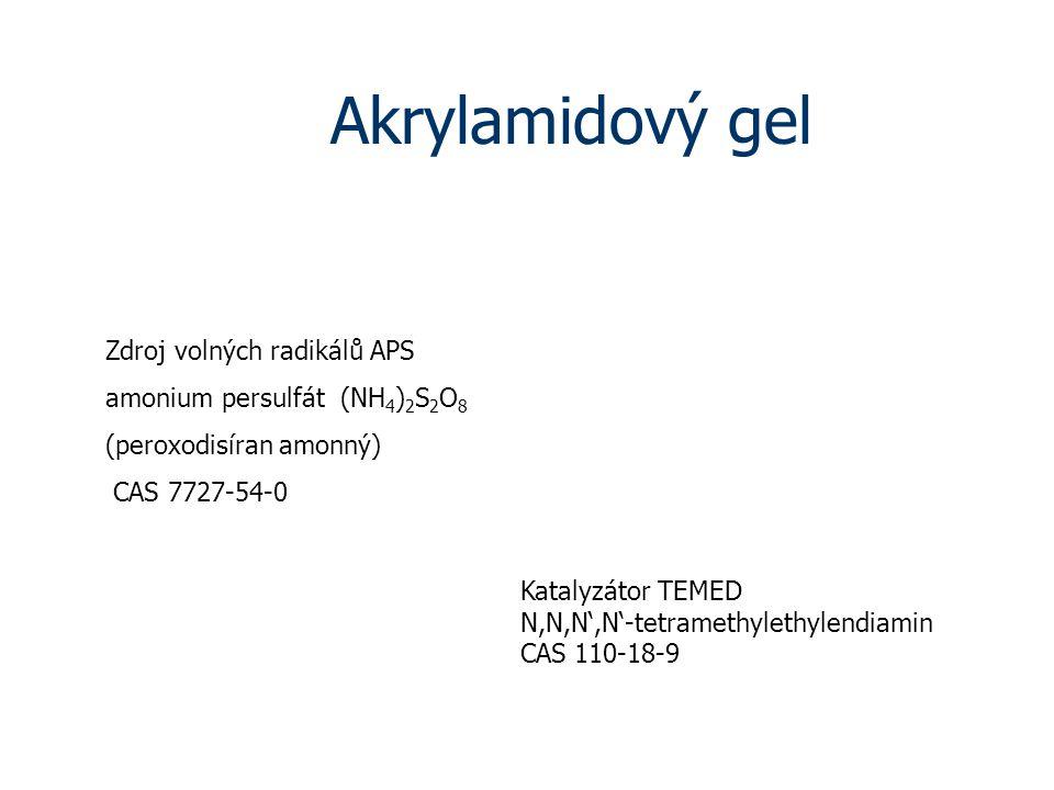 Akrylamidový gel Katalyzátor TEMED N,N,N',N'-tetramethylethylendiamin CAS 110-18-9 Zdroj volných radikálů APS amonium persulfát (NH 4 ) 2 S 2 O 8 (peroxodisíran amonný) CAS 7727-54-0