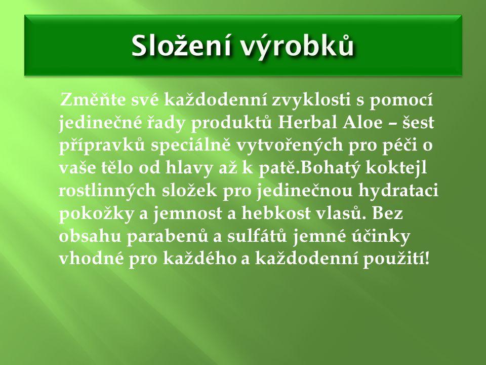 Slo ž ení výrobk ů Změňte své každodenní zvyklosti s pomocí jedinečné řady produktů Herbal Aloe – šest přípravků speciálně vytvořených pro péči o vaše