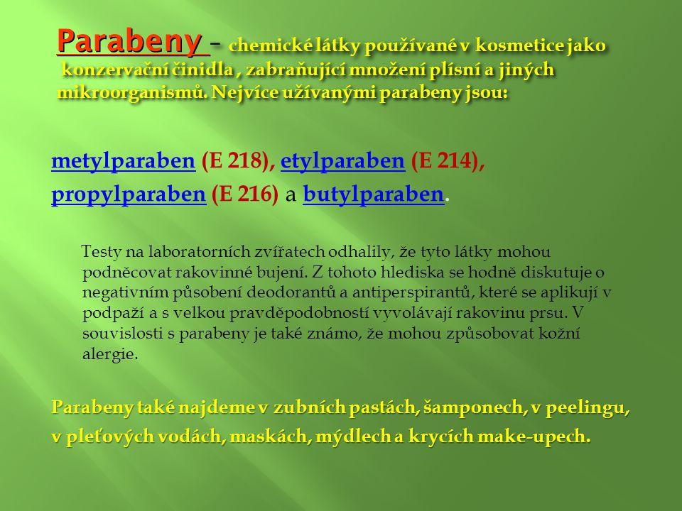 Parabeny – chemické látky používané v kosmetice jako konzervační činidla, zabraňující množení plísní a jiných mikroorganismů. Nejvíce užívanými parabe