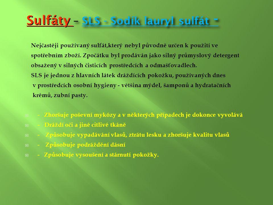 Sulfáty – SLS - Sodík lauryl sulfát -. Nejčastěji používaný sulfát,který nebyl původně určen k použití ve spotřebním zboží. Zpočátku byl prodáván jako