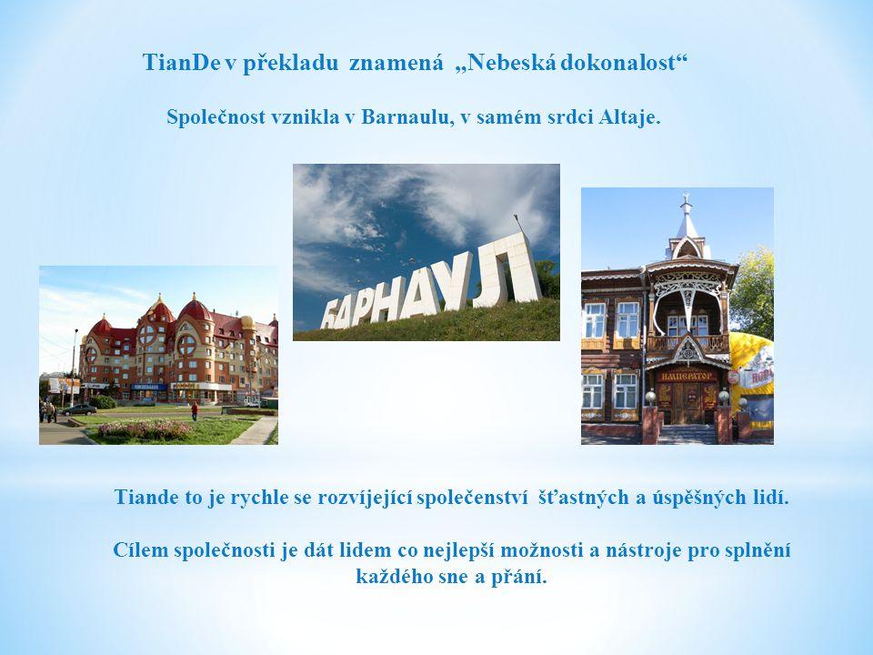 """TianDe v překladu znamená """"Nebeská dokonalost"""" Společnost vznikla v Barnaulu, v samém srdci Altaje. Tiande to je rychle se rozvíjející společenství šť"""