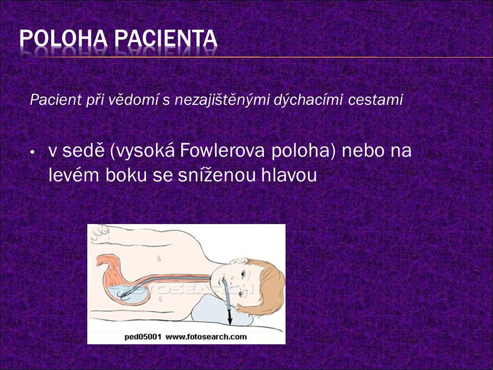 Pacient při vědomí s nezajištěnými dýchacími cestami v sedě (vysoká Fowlerova poloha) nebo na levém boku se sníženou hlavou