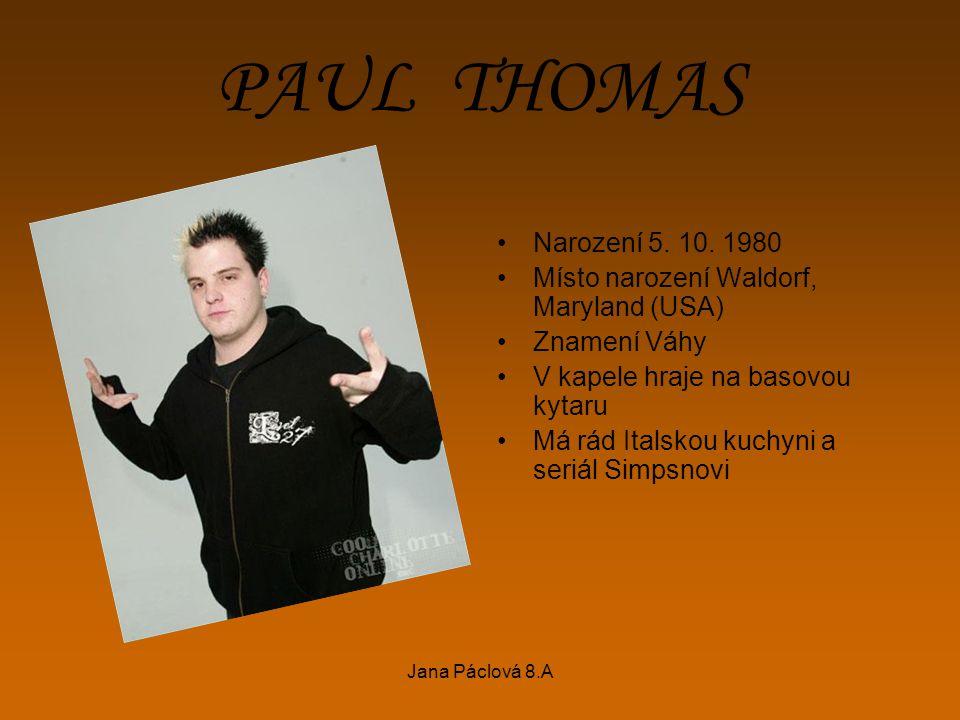 Jana Páclová 8.A PAUL THOMAS Narození 5. 10. 1980 Místo narození Waldorf, Maryland (USA) Znamení Váhy V kapele hraje na basovou kytaru Má rád Italskou