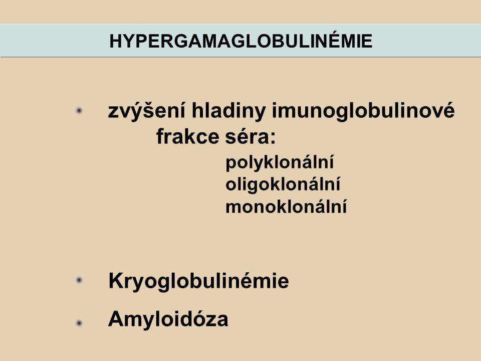 HYPERGAMAGLOBULINÉMIE zvýšení hladiny imunoglobulinové frakce séra: polyklonální oligoklonální monoklonální Kryoglobulinémie Amyloidóza
