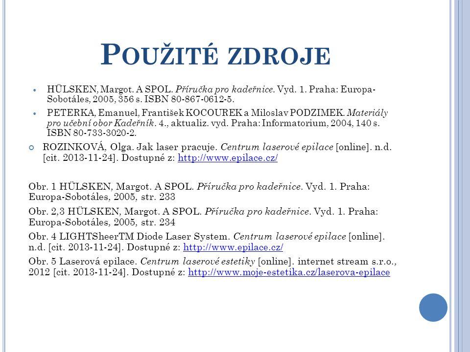 P OUŽITÉ ZDROJE HÜLSKEN, Margot. A SPOL. Příručka pro kadeřnice. Vyd. 1. Praha: Europa- Sobotáles, 2005, 356 s. ISBN 80-867-0612-5. PETERKA, Emanuel,