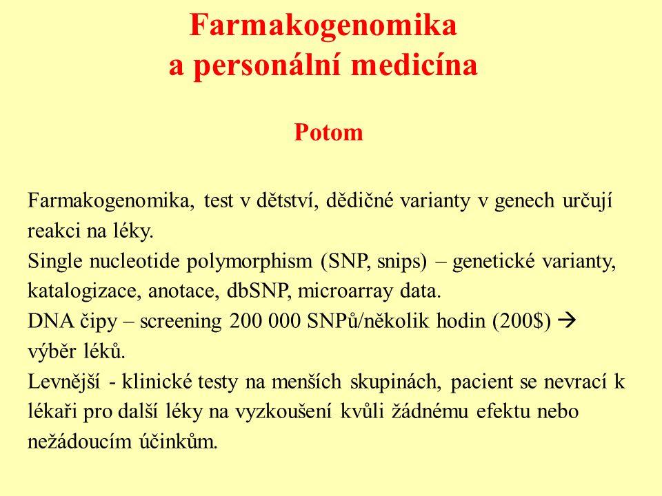 Farmakogenomika a personální medicína Potom Farmakogenomika, test v dětství, dědičné varianty v genech určují reakci na léky. Single nucleotide polymo