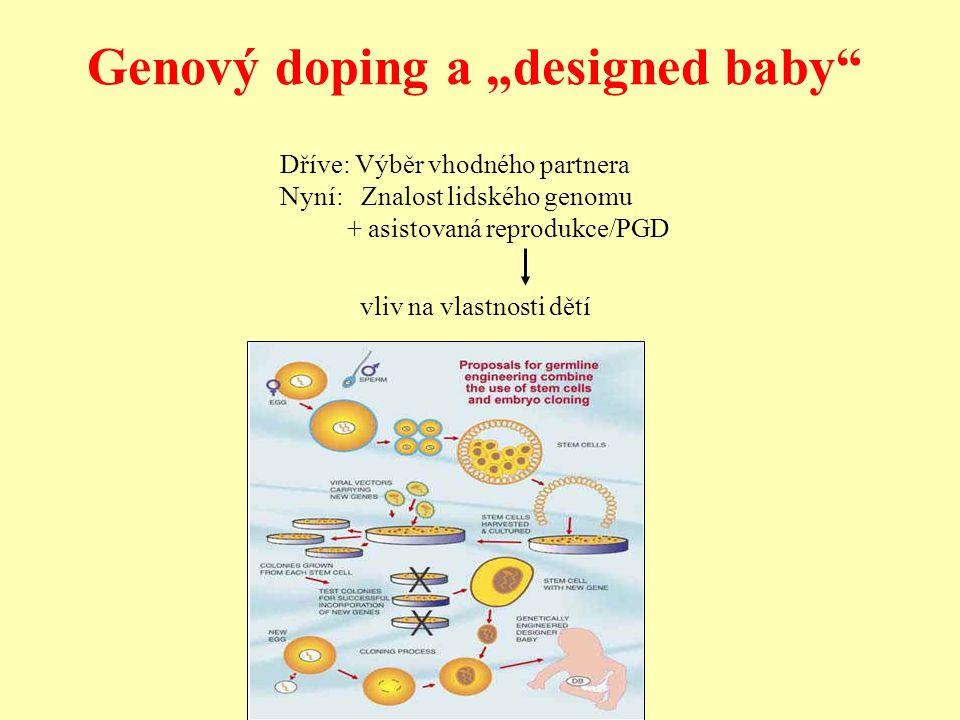 """Genový doping a """"designed baby"""" Dříve: Výběr vhodného partnera Nyní: Znalost lidského genomu + asistovaná reprodukce/PGD vliv na vlastnosti dětí"""