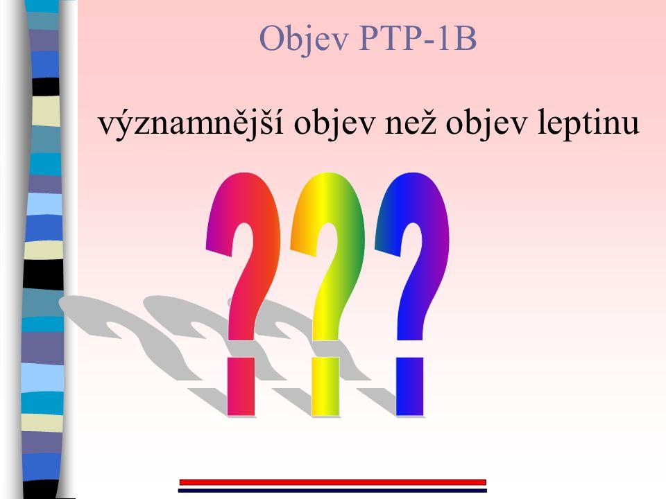 Objev PTP-1B významnější objev než objev leptinu