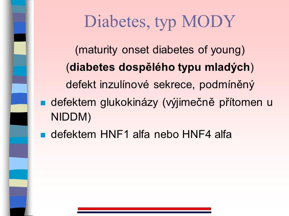 (maturity onset diabetes of young) (diabetes dospělého typu mladých) defekt inzulínové sekrece, podmíněný n defektem glukokinázy (výjimečně přítomen u