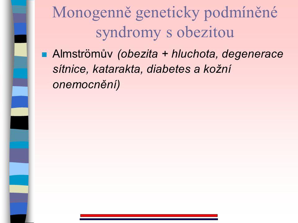 n Almströmův (obezita + hluchota, degenerace sítnice, katarakta, diabetes a kožní onemocnění) Monogenně geneticky podmíněné syndromy s obezitou