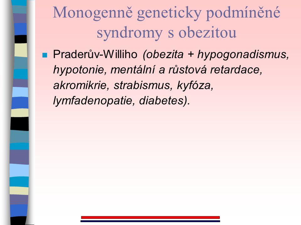 n Praderův-Williho (obezita + hypogonadismus, hypotonie, mentální a růstová retardace, akromikrie, strabismus, kyfóza, lymfadenopatie, diabetes). Mono