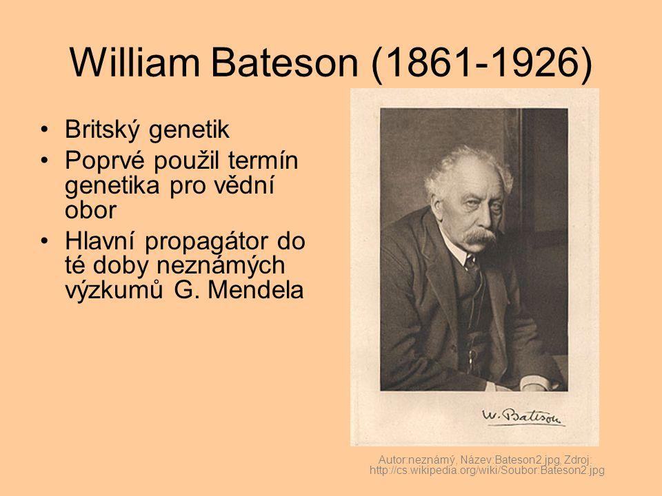 William Bateson (1861-1926) Britský genetik Poprvé použil termín genetika pro vědní obor Hlavní propagátor do té doby neznámých výzkumů G. Mendela Aut