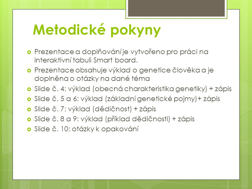 Metodické pokyny  Prezentace a doplňování je vytvořeno pro práci na interaktivní tabuli Smart board.  Prezentace obsahuje výklad o genetice člověka