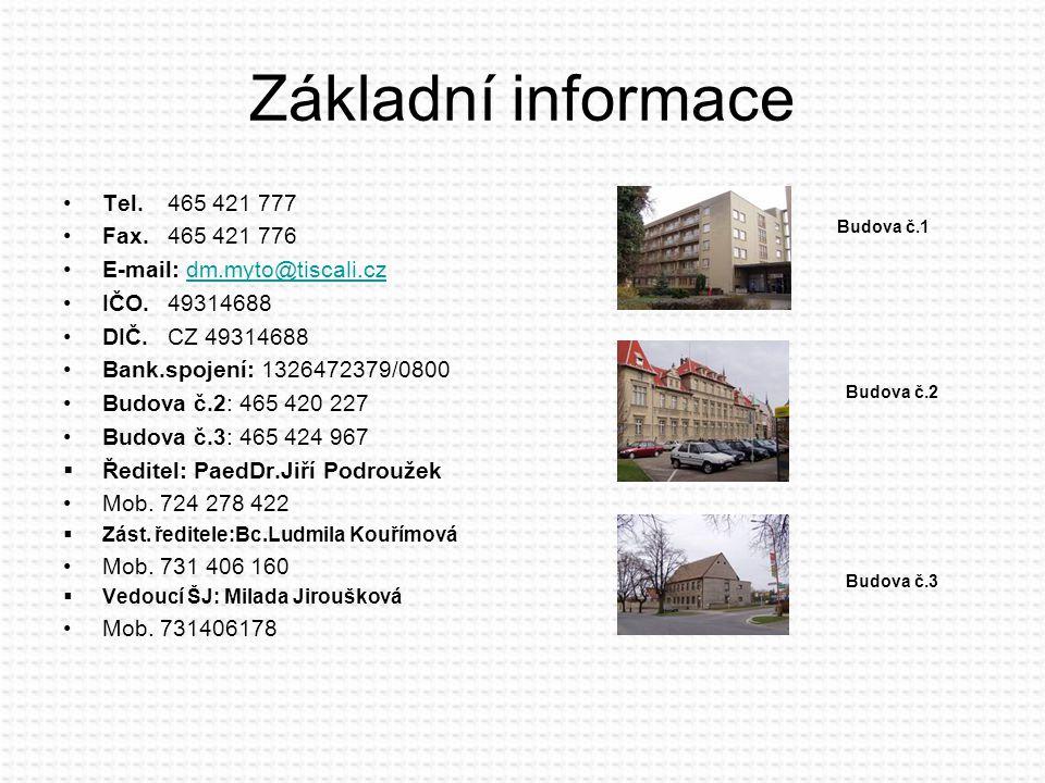 Základní informace Tel.465 421 777 Fax.465 421 776 E-mail: dm.myto@tiscali.czdm.myto@tiscali.cz IČO.49314688 DIČ.CZ 49314688 Bank.spojení: 1326472379/
