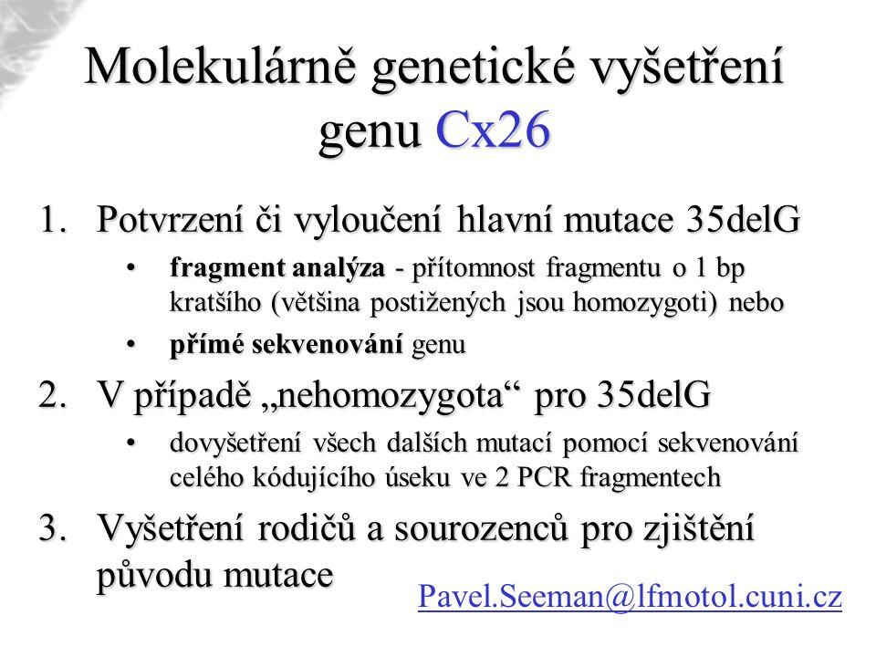 Molekulárně genetické vyšetření genu Cx26 1.Potvrzení či vyloučení hlavní mutace 35delG fragment analýza - přítomnost fragmentu o 1 bp kratšího (větši