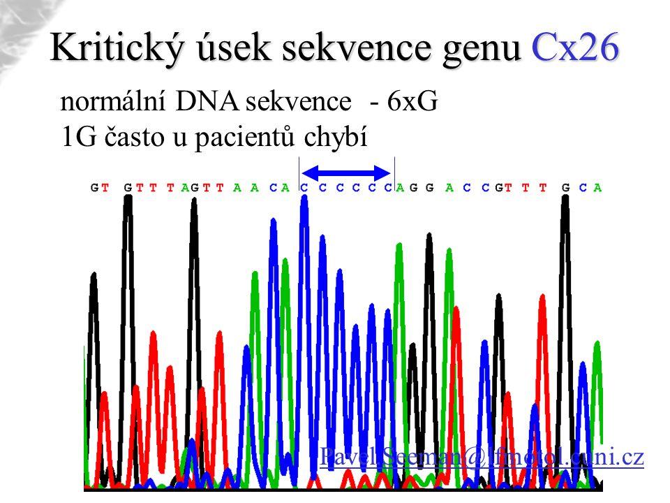 Kritický úsek sekvence genu Cx26 normální DNA sekvence - 6xG 1G často u pacientů chybí Pavel.Seeman@lfmotol.cuni.cz