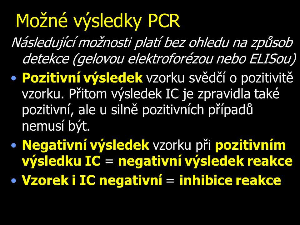 Možné výsledky PCR Následující možnosti platí bez ohledu na způsob detekce (gelovou elektroforézou nebo ELISou) Pozitivní výsledek vzorku svědčí o pozitivitě vzorku.