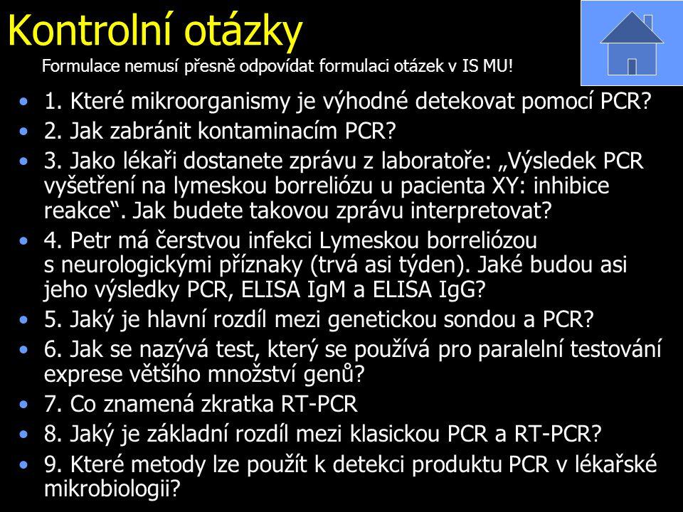 Kontrolní otázky 1. Které mikroorganismy je výhodné detekovat pomocí PCR? 2. Jak zabránit kontaminacím PCR? 3. Jako lékaři dostanete zprávu z laborato