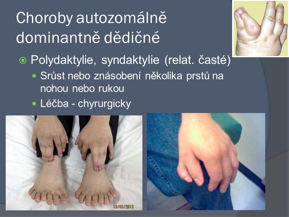 Choroby autozomálně dominantně dědičné  Polydaktylie, syndaktylie (relat. časté) Srůst nebo znásobení několika prstů na nohou nebo rukou Léčba - chyr
