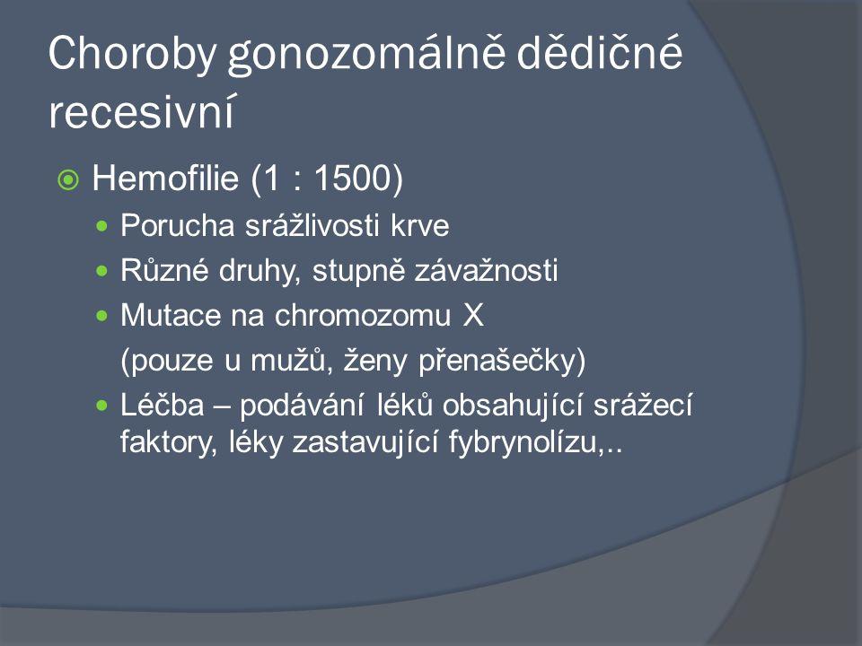 Choroby gonozomálně dědičné recesivní  Hemofilie (1 : 1500) Porucha srážlivosti krve Různé druhy, stupně závažnosti Mutace na chromozomu X (pouze u m