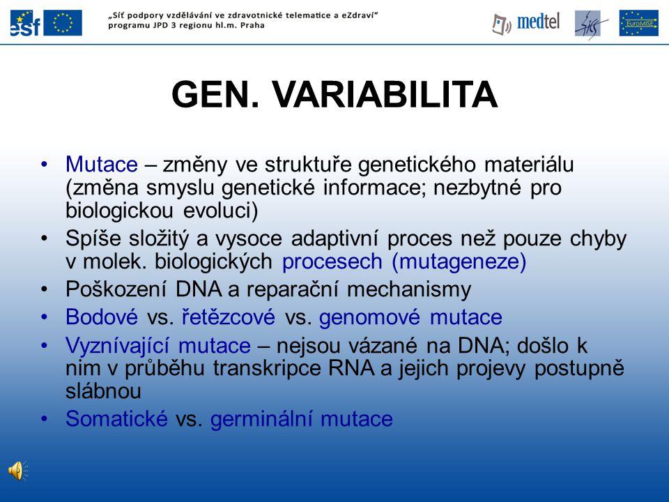 GEN. VARIABILITA Mutace – změny ve struktuře genetického materiálu (změna smyslu genetické informace; nezbytné pro biologickou evoluci) Spíše složitý