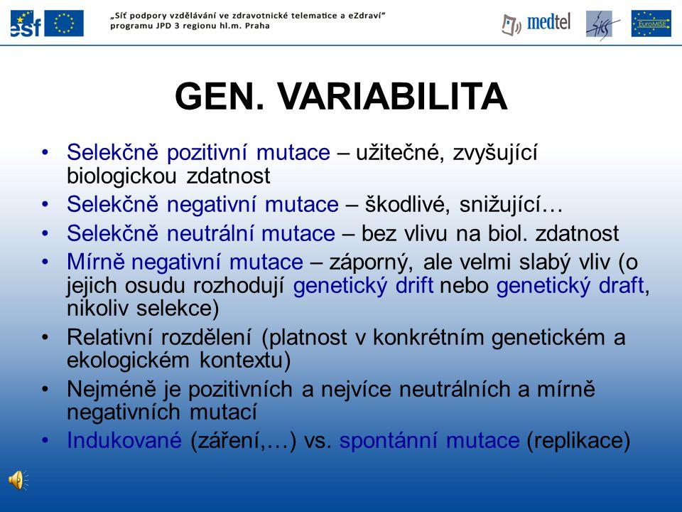 GEN. VARIABILITA Selekčně pozitivní mutace – užitečné, zvyšující biologickou zdatnost Selekčně negativní mutace – škodlivé, snižující… Selekčně neutrá
