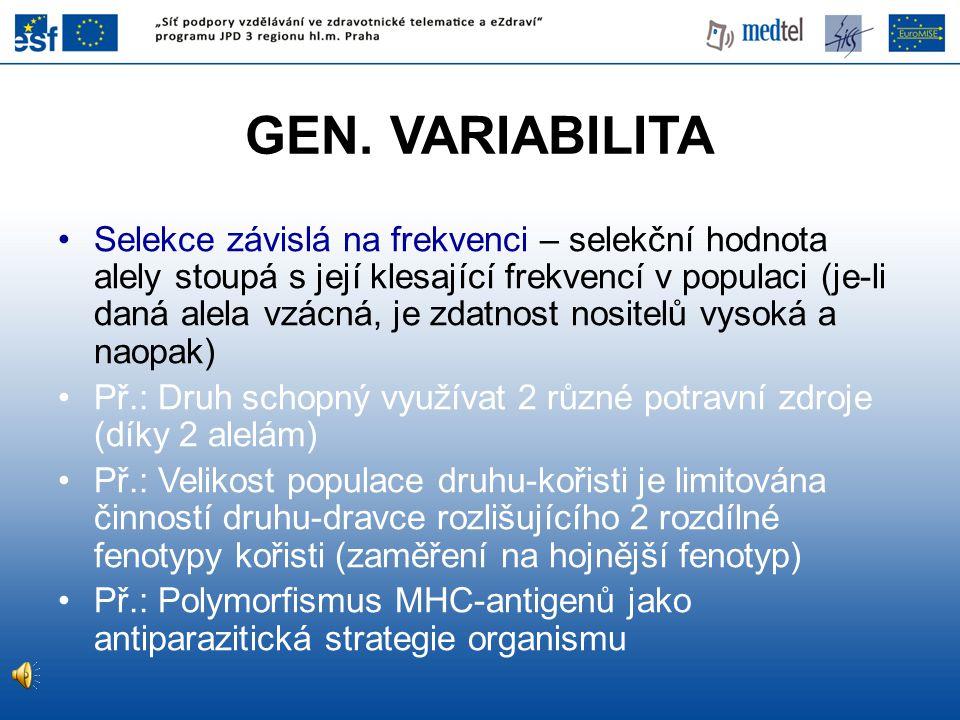 GEN. VARIABILITA Selekce závislá na frekvenci – selekční hodnota alely stoupá s její klesající frekvencí v populaci (je-li daná alela vzácná, je zdatn