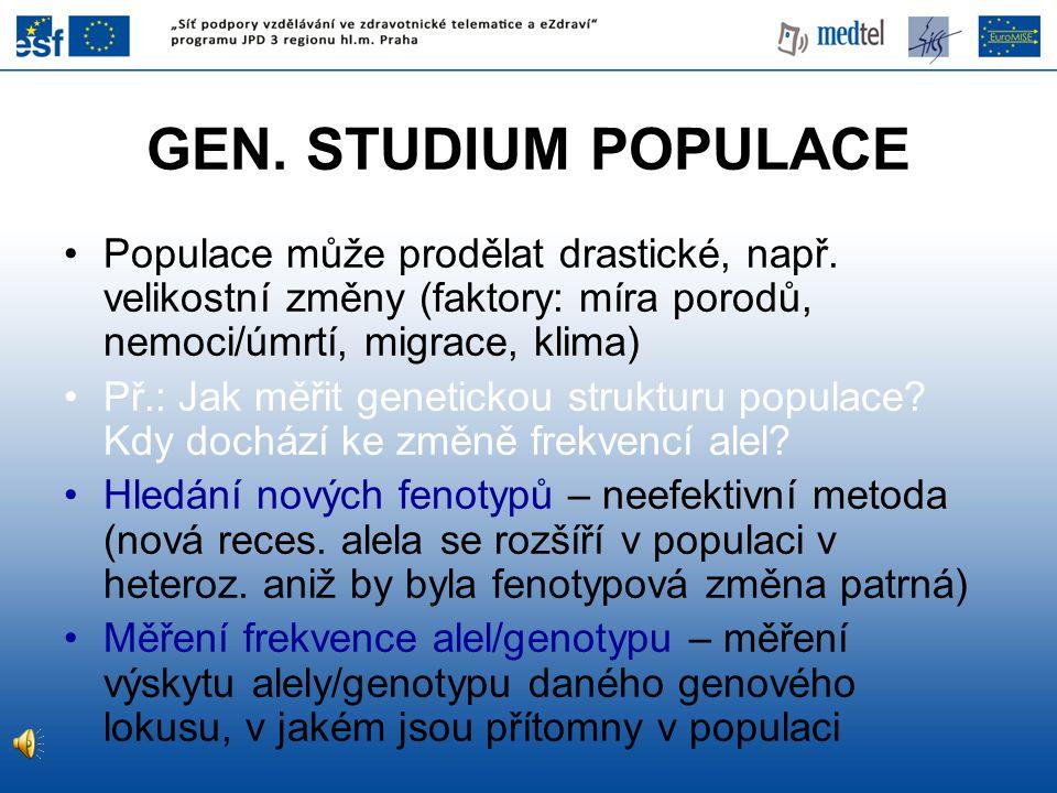 GEN. STUDIUM POPULACE Populace může prodělat drastické, např. velikostní změny (faktory: míra porodů, nemoci/úmrtí, migrace, klima) Př.: Jak měřit gen
