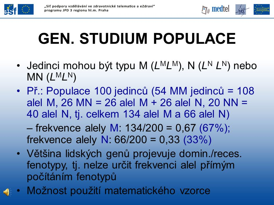 GEN. STUDIUM POPULACE Jedinci mohou být typu M (L M L M ), N (L N L N ) nebo MN (L M L N ) Př.: Populace 100 jedinců (54 MM jedinců = 108 alel M, 26 M