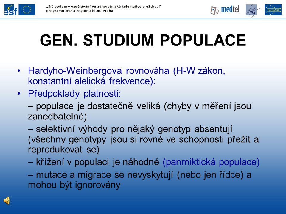 GEN. STUDIUM POPULACE Hardyho-Weinbergova rovnováha (H-W zákon, konstantní alelická frekvence): Předpoklady platnosti: – populace je dostatečně veliká