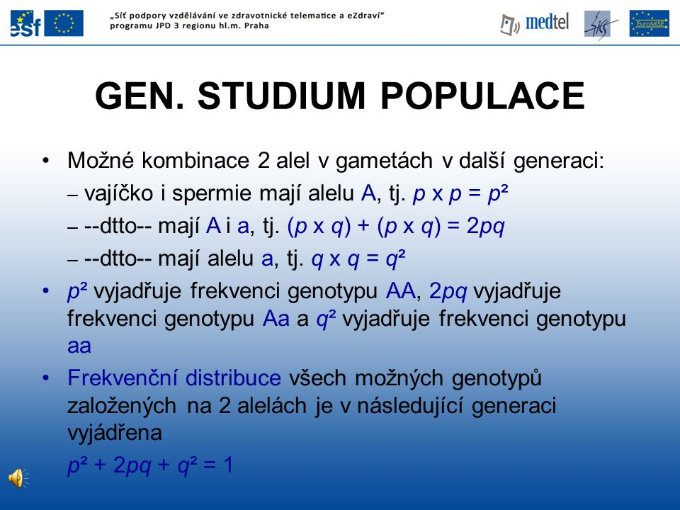 GEN. STUDIUM POPULACE Možné kombinace 2 alel v gametách v další generaci: – vajíčko i spermie mají alelu A, tj. p x p = p² – --dtto-- mají A i a, tj.