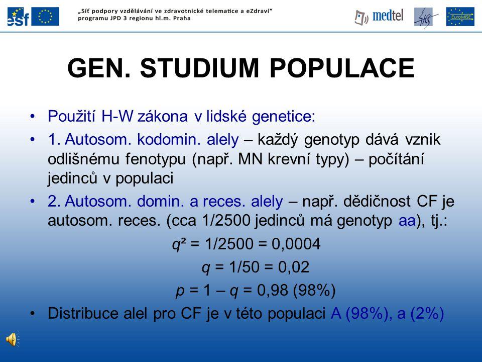 GEN. STUDIUM POPULACE Použití H-W zákona v lidské genetice: 1. Autosom. kodomin. alely – každý genotyp dává vznik odlišnému fenotypu (např. MN krevní