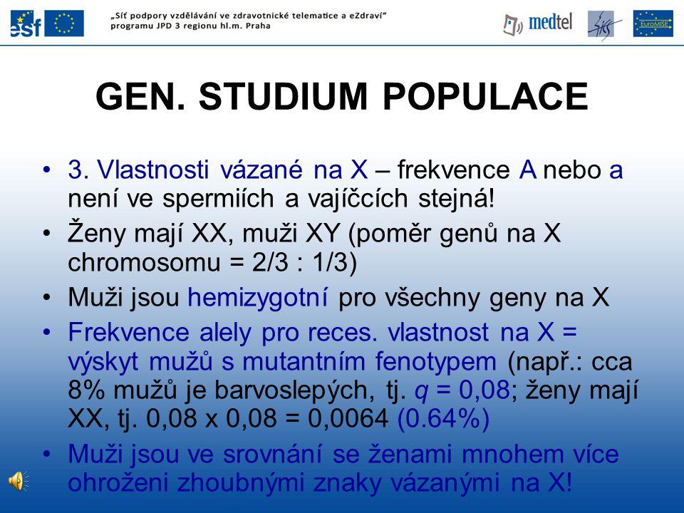GEN. STUDIUM POPULACE 3. Vlastnosti vázané na X – frekvence A nebo a není ve spermiích a vajíčcích stejná! Ženy mají XX, muži XY (poměr genů na X chro