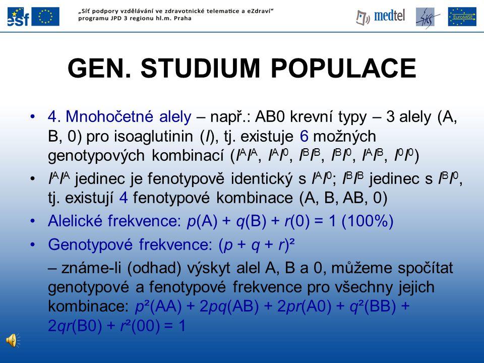 GEN. STUDIUM POPULACE 4. Mnohočetné alely – např.: AB0 krevní typy – 3 alely (A, B, 0) pro isoaglutinin (I), tj. existuje 6 možných genotypových kombi