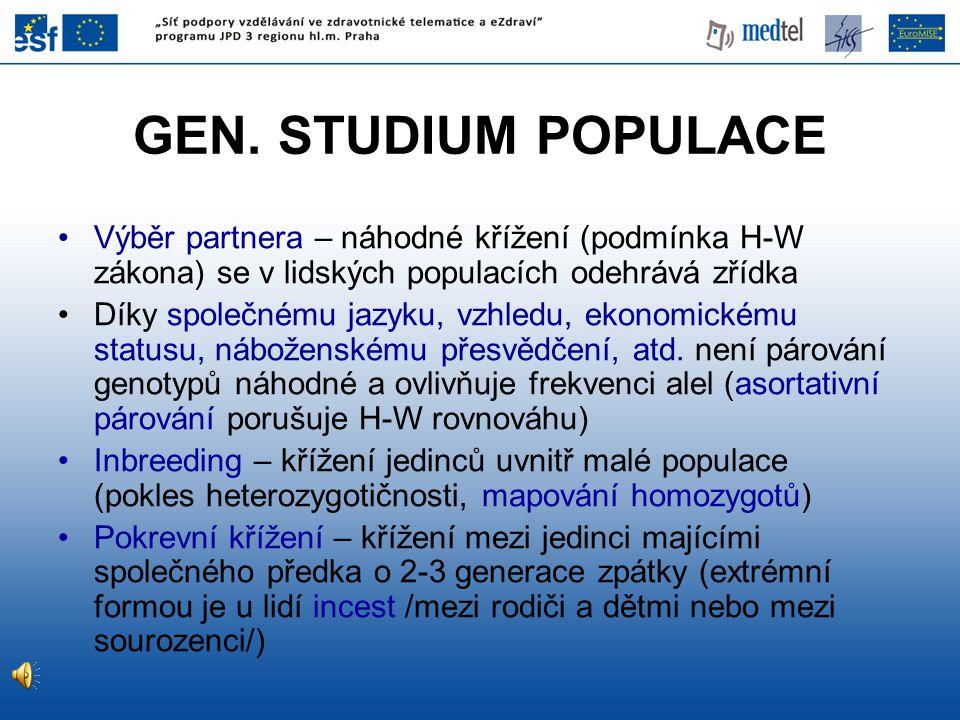 GEN. STUDIUM POPULACE Výběr partnera – náhodné křížení (podmínka H-W zákona) se v lidských populacích odehrává zřídka Díky společnému jazyku, vzhledu,