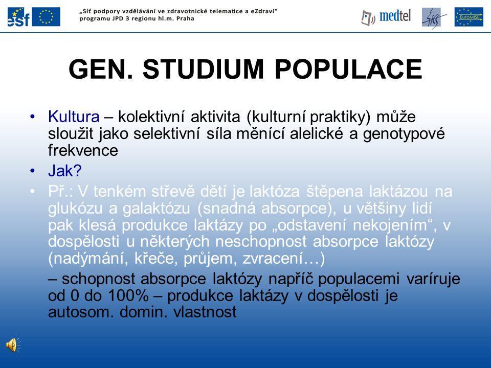 GEN. STUDIUM POPULACE Kultura – kolektivní aktivita (kulturní praktiky) může sloužit jako selektivní síla měnící alelické a genotypové frekvence Jak?