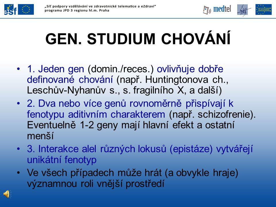 GEN. STUDIUM CHOVÁNÍ 1. Jeden gen (domin./reces.) ovlivňuje dobře definované chování (např. Huntingtonova ch., Leschův-Nyhanův s., s. fragilního X, a