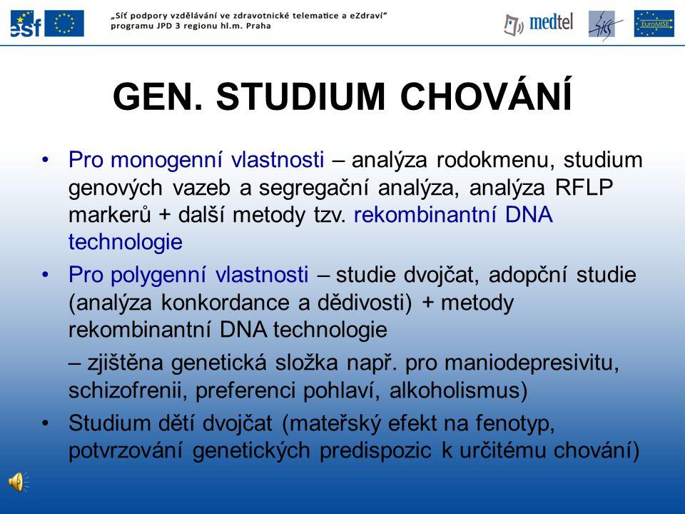 GEN. STUDIUM CHOVÁNÍ Pro monogenní vlastnosti – analýza rodokmenu, studium genových vazeb a segregační analýza, analýza RFLP markerů + další metody tz