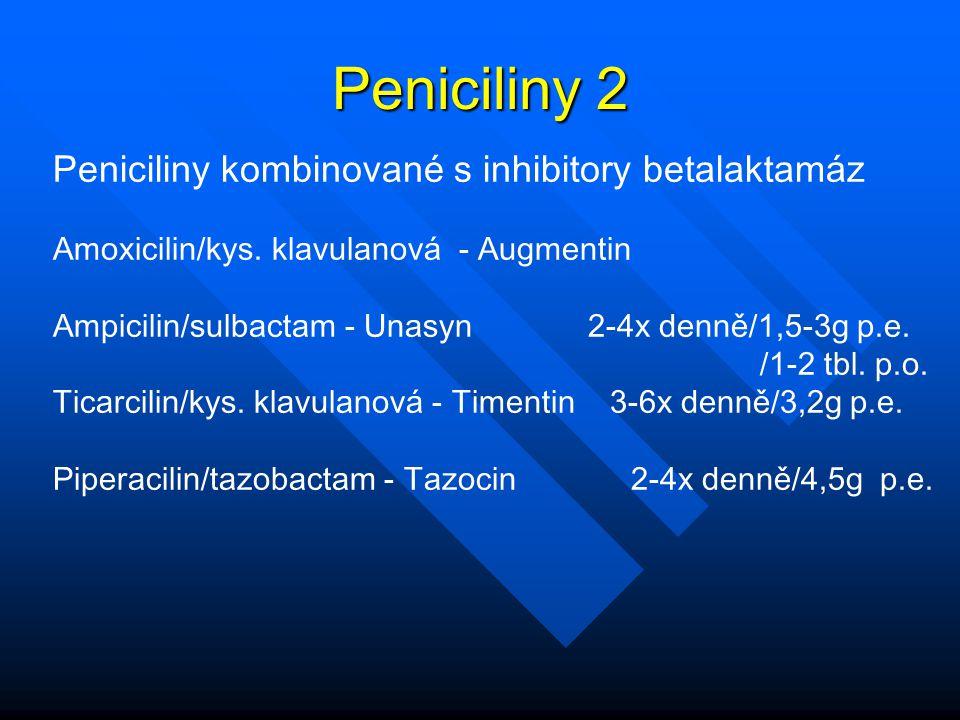 Peniciliny 2 Peniciliny kombinované s inhibitory betalaktamáz Amoxicilin/kys. klavulanová - Augmentin Ampicilin/sulbactam - Unasyn 2-4x denně/1,5-3g p