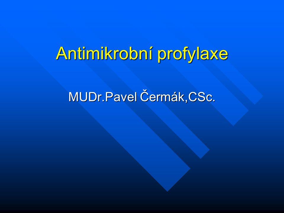 Antimikrobní profylaxe MUDr.Pavel Čermák,CSc.