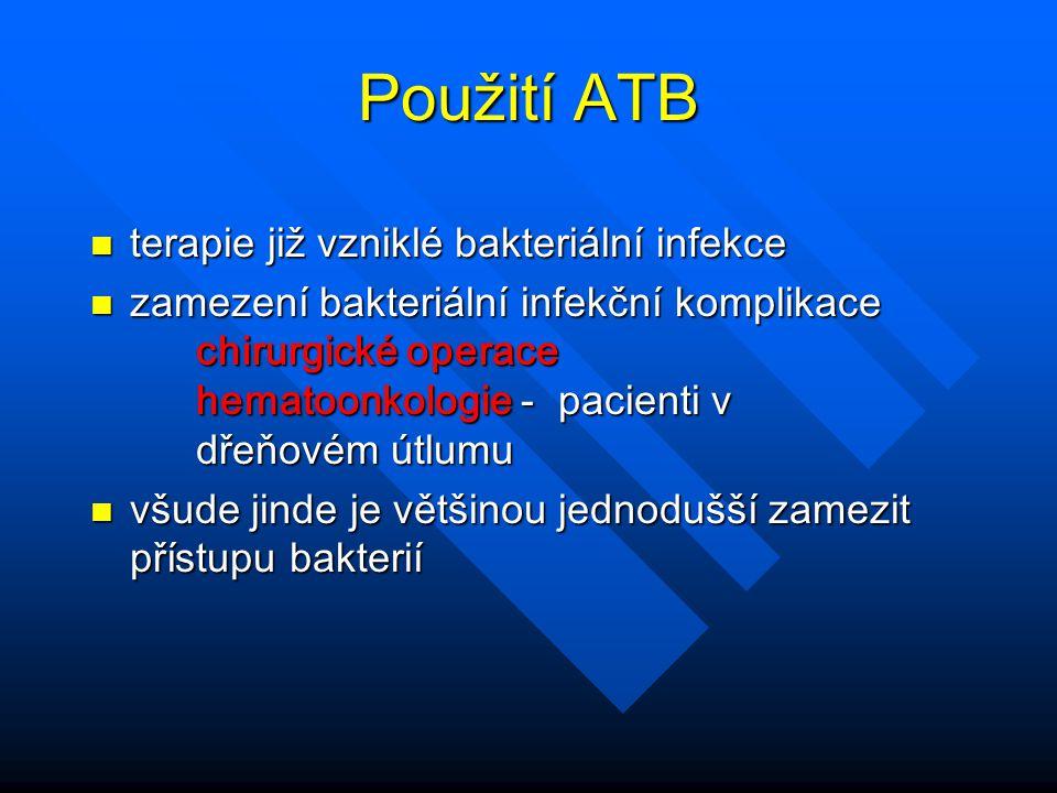 Použití ATB n terapie již vzniklé bakteriální infekce n zamezení bakteriální infekční komplikace chirurgické operace hematoonkologie - pacienti v dřeň