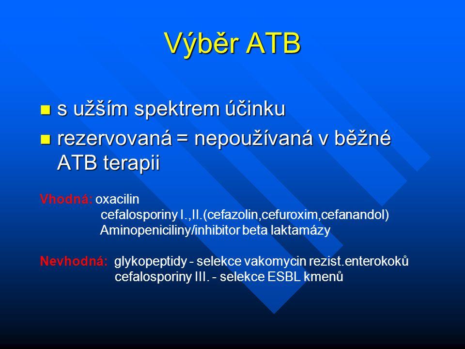 Výběr ATB n s užším spektrem účinku n rezervovaná = nepoužívaná v běžné ATB terapii Vhodná: oxacilin cefalosporiny I.,II.(cefazolin,cefuroxim,cefanand