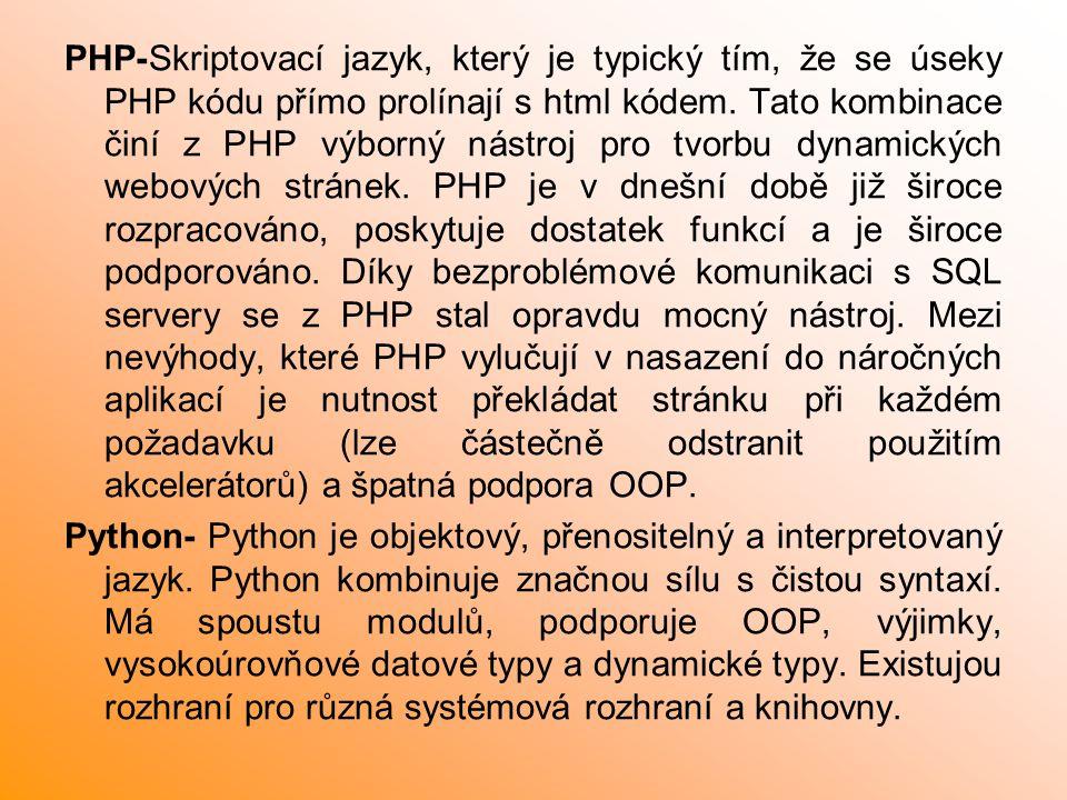 PHP-Skriptovací jazyk, který je typický tím, že se úseky PHP kódu přímo prolínají s html kódem. Tato kombinace činí z PHP výborný nástroj pro tvorbu d