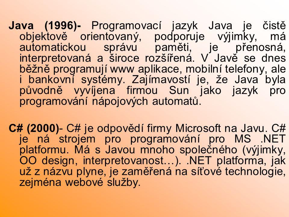 Java (1996)- Programovací jazyk Java je čistě objektově orientovaný, podporuje výjimky, má automatickou správu paměti, je přenosná, interpretovaná a š