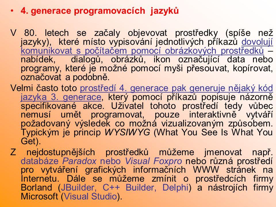 4. generace programovacích jazyků V 80. letech se začaly objevovat prostředky (spíše než jazyky), které místo vypisování jednotlivých příkazů dovolují
