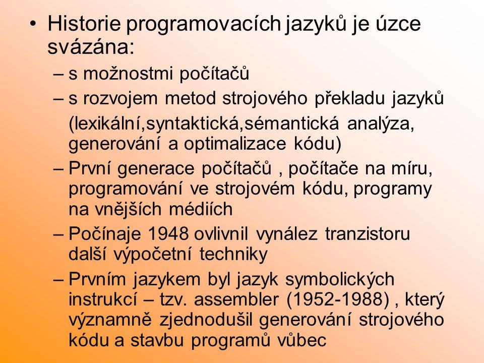 Historie programovacích jazyků je úzce svázána: –s možnostmi počítačů –s rozvojem metod strojového překladu jazyků (lexikální,syntaktická,sémantická a