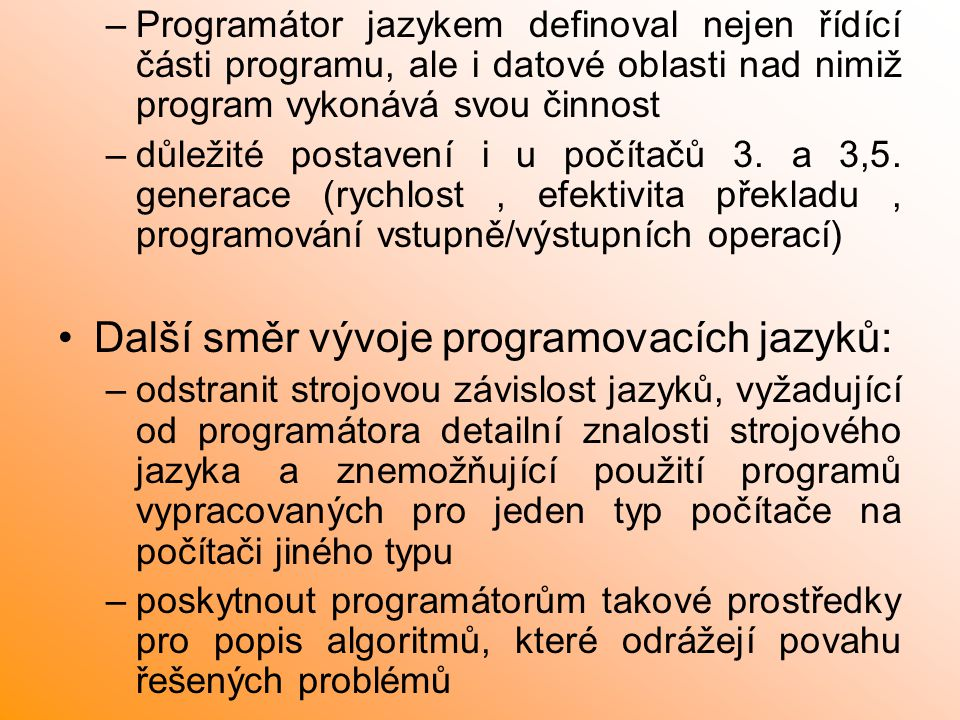–Programátor jazykem definoval nejen řídící části programu, ale i datové oblasti nad nimiž program vykonává svou činnost –důležité postavení i u počít
