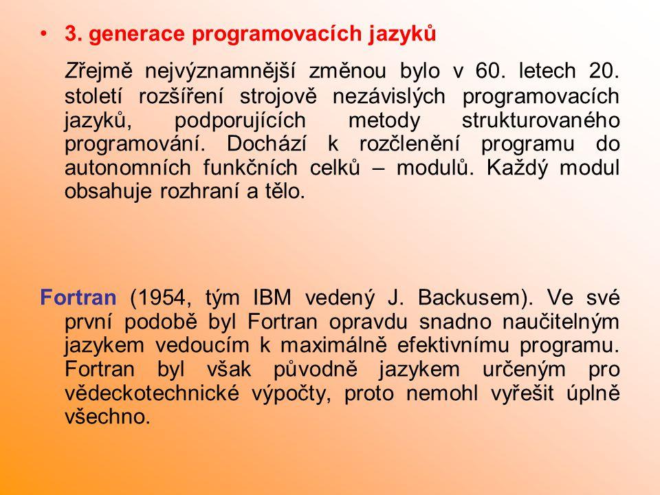 3. generace programovacích jazyků Zřejmě nejvýznamnější změnou bylo v 60. letech 20. století rozšíření strojově nezávislých programovacích jazyků, pod